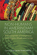 Juan Javier Rivera Andía (Ed)Non-humans in Ameridian South America